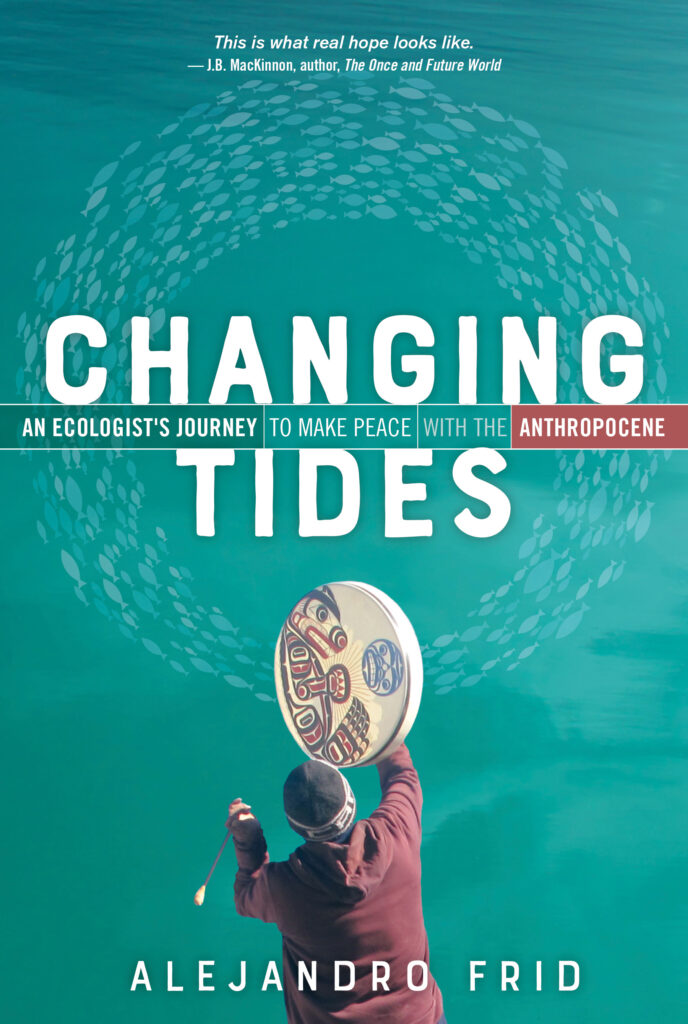 Changing Tides An Ecologist's Journey to Make Peace with the Anthropocene